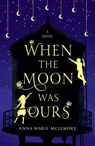 Cover of When the Moon Was Ours by Anna-Marie McLemore